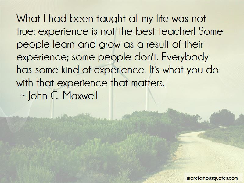 Life Experience Is The Best Teacher Quotes Top 4 Quotes About Life