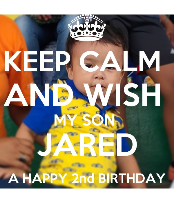 Keep Calm And Wish My Son Jared A Happy 2nd Birthday Keep Calm And