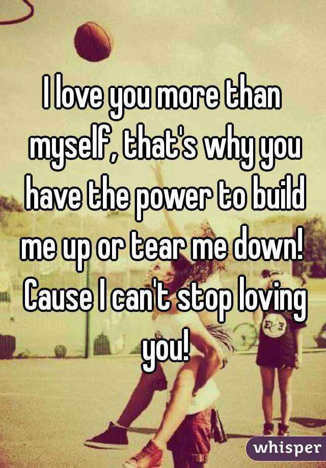 I Love You More Than Myself Thats Why You Have The Power To Build