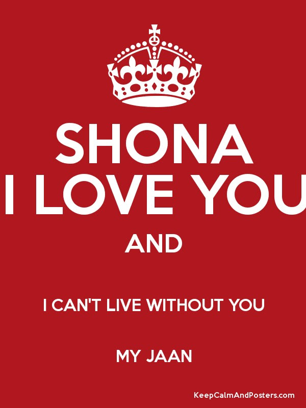 Shona I Love You And I Cant Live Without You My Jaan Keep Calm