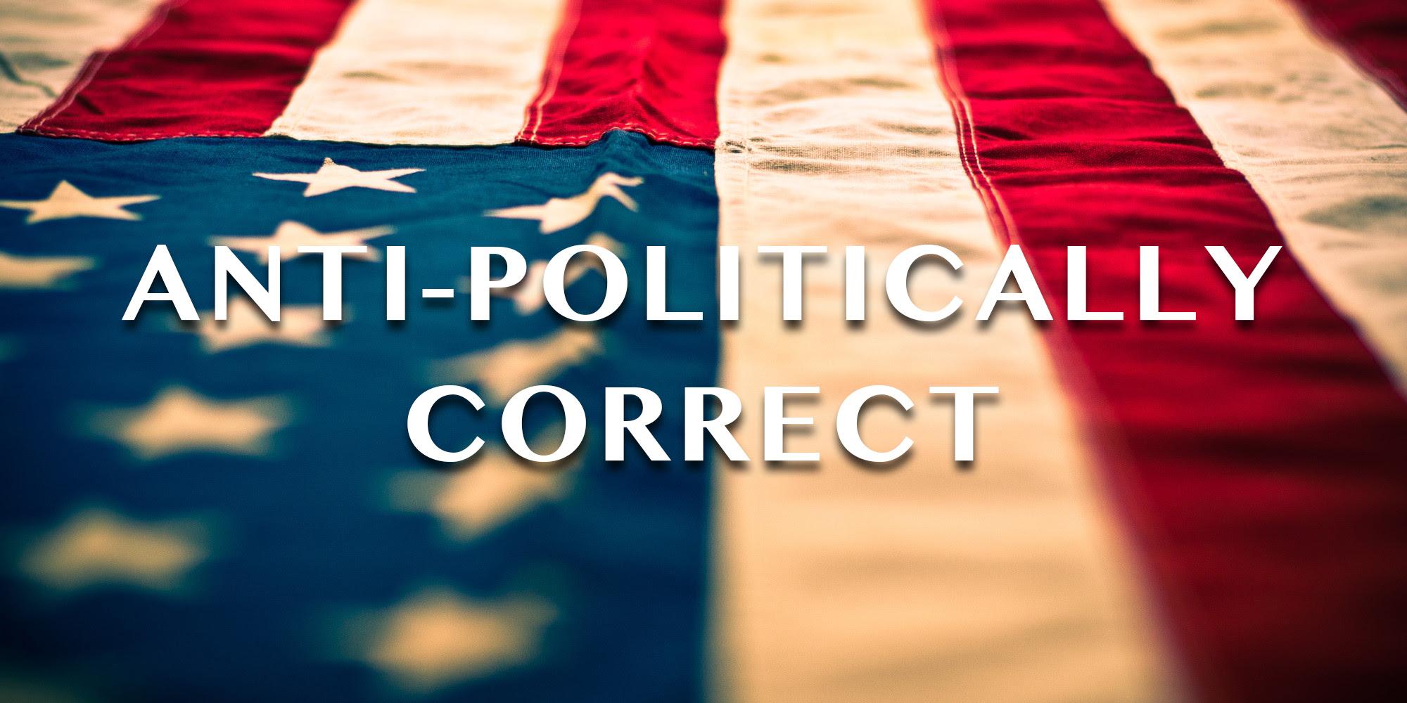 Αποτέλεσμα εικόνας για ANTI POLITICALLY CORRECT