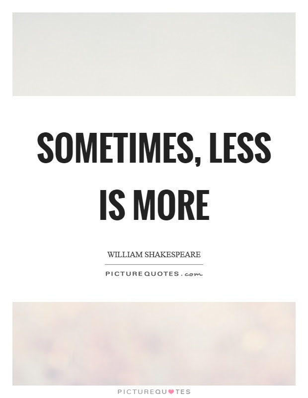 Sometimes Less Is More Picture Quotes