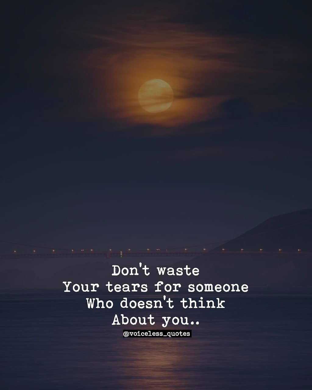 Dont Waste Your Tears For Someone Who Doesnt Think About You