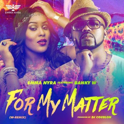 Emma Nyra ft. Banky W - For My Matter (W-Remix)