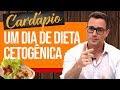 CARDÁPIO: Um Dia de Dieta Cetogênica
