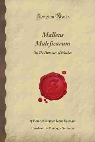 Malleus Maleficarum - Heinrich Kramer and Jacob Sprenger