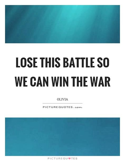 Lose Battle Win War Quotes