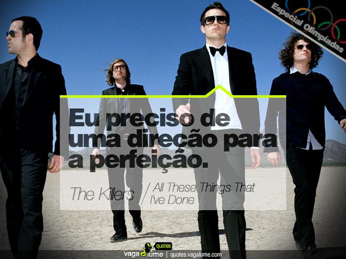 """""""Eu preciso de uma direção para a perfeição."""" - All These Things That I've Done (The Killers)   Source: vagalume.com.br"""