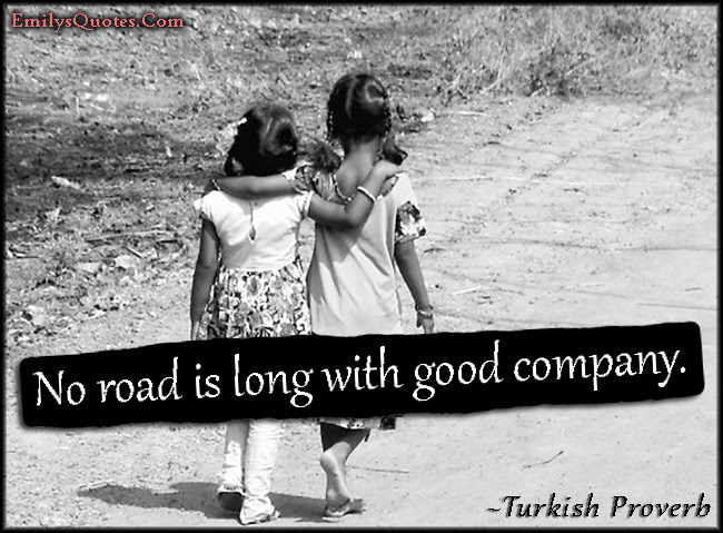 No Road Is Long With Good Company Popular Inspirational Quotes At