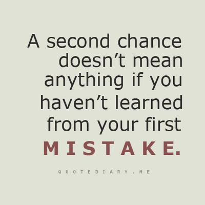 You Dont Deserve A Second Chance If You Havent Learned From Your