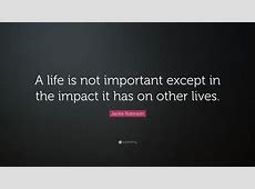 Jackie Robinson Quote: ?A life is not important except in