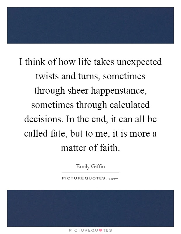 I Think Of How Life Takes Unexpected Twists And Turns Sometimes