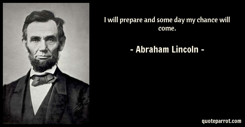 I Will Prepare And Some Day My Chance Will Come By Abraham Lincoln