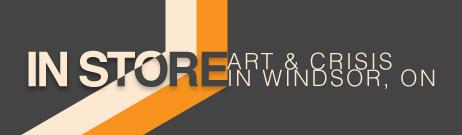 In Store: Art vs Crisis in Windsor, ON
