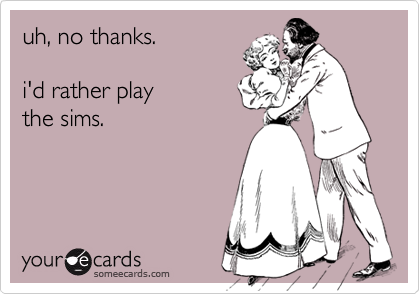 someecards.com - uh, no thanks. i'd rather play the sims.
