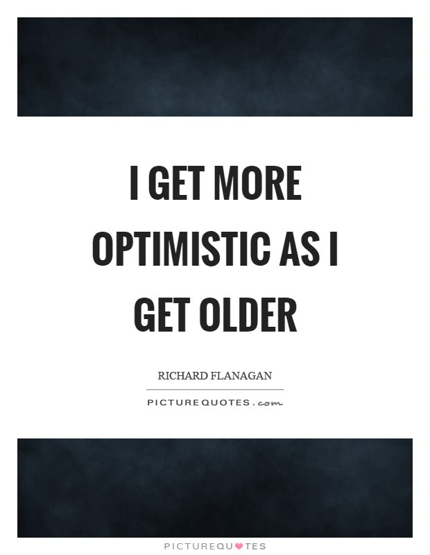 I Get More Optimistic As I Get Older Picture Quotes