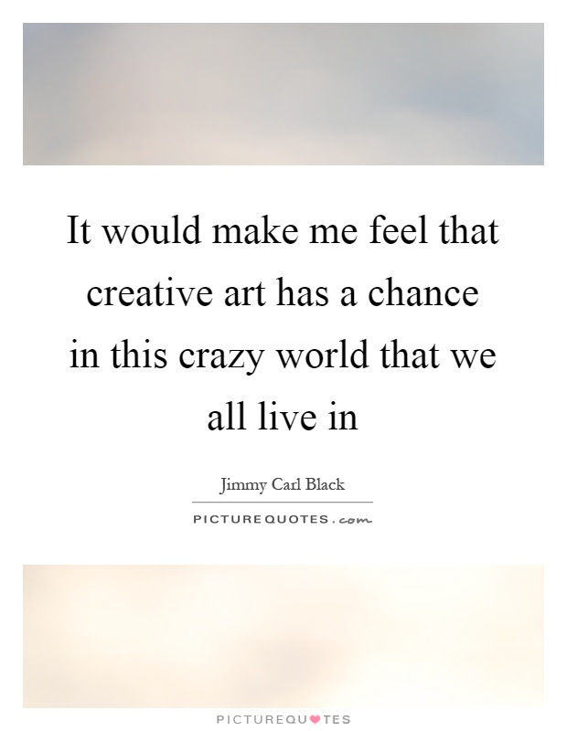 This Crazy World Quotes Sayings This Crazy World Picture Quotes