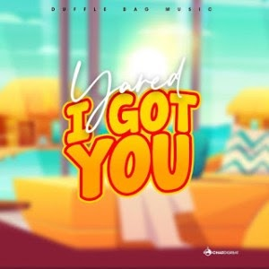 VIDEO: Yared – I Got You