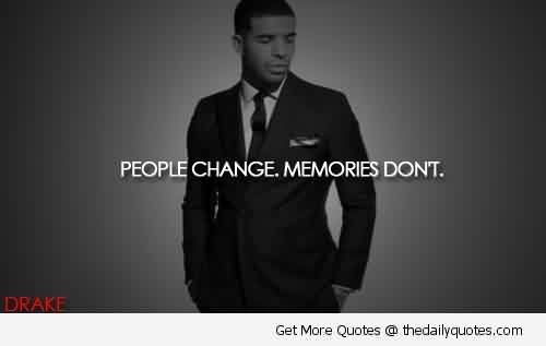 Nice Celebrity Quote By Drake People Change Memories Dont