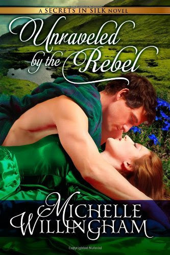 Unraveled by the Rebel (Secrets in Silk, Book Two) by Michelle Willingham