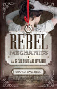 Title: Rebel Mechanics: All Is Fair in Love and Revolution, Author: Shanna Swendson