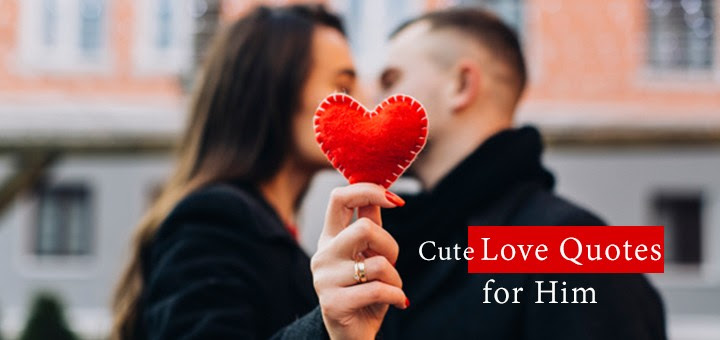 110 Really Cute Love Quotes For Him Cute Short Love Quotes For Him