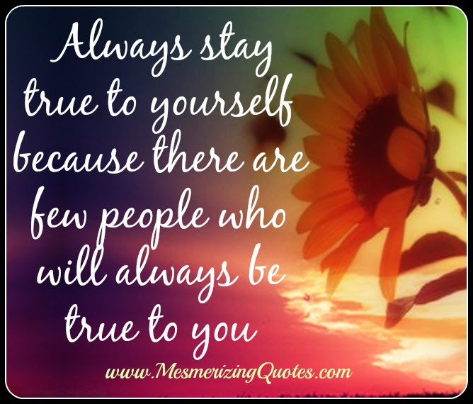 Always Stay True To Yourself Mesmerizing Quotes