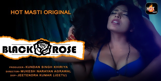Black Rose (2020) - HotMasti Hindi WEB Series Season 1 ( EP 1 & 2 Added)
