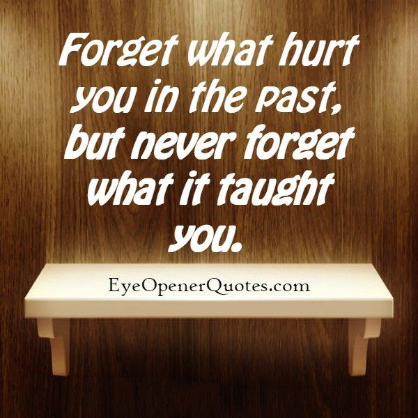 Forget What Hurt You In The Past Eye Opener Quotes
