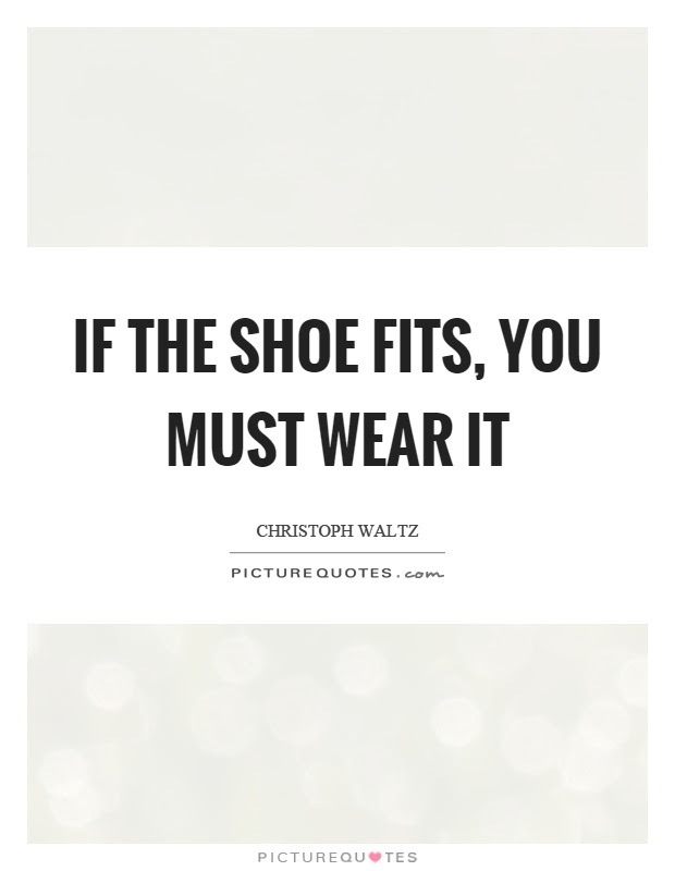 If The Shoe Fits You Must Wear It Picture Quotes