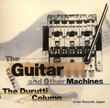 DURUTTI COLUMN, THE guitar and other machines, the