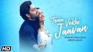 Tenu Vekhi Jaavan Lyrics – Shahid Mallya & Asees Kaur