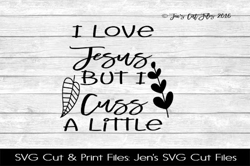 Download Free I Love Jesus But I Cuss A Little SVG Cut File Crafter ...
