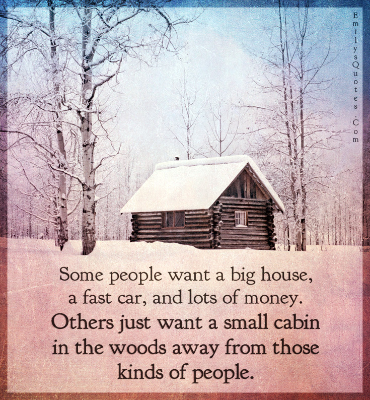 Some People Want A Big House A Fast Car And Lots Of Money Others