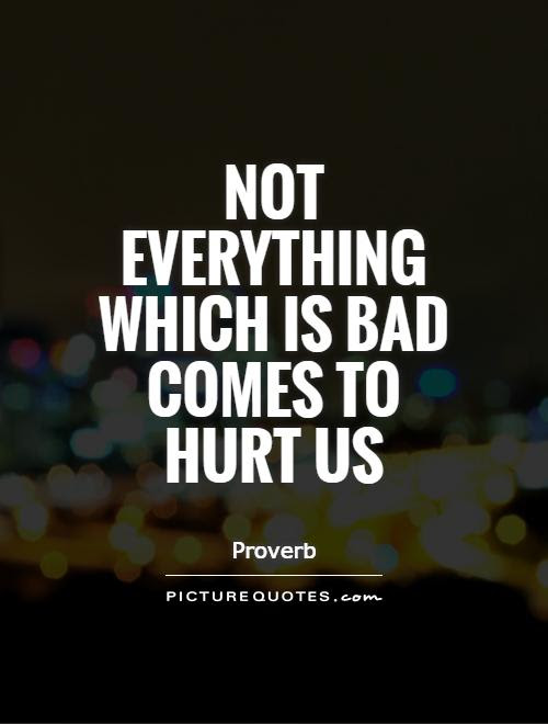 Not Everything Which Is Bad Comes To Hurt Us Picture Quotes