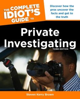 The Complete Idiots Guide To Private Investigating Third Edition Idiots Guides