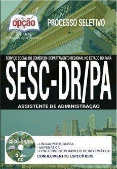 Apostila Processo Seletivo SESC DR/PA 2017 | ASSISTENTE DE ADMINISTRAÇÃO