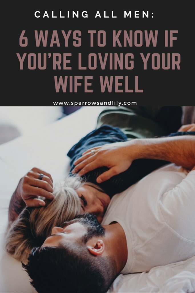 Calling All Men How To Know If Youre Loving Your Wife Well