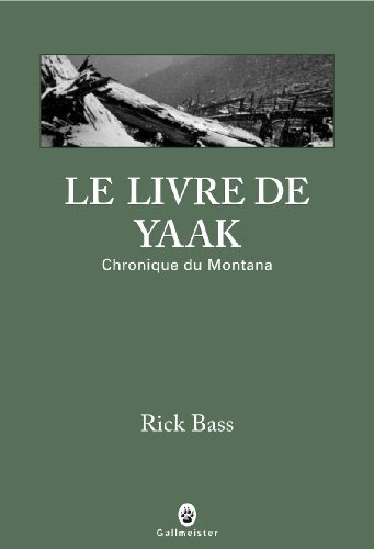 Le livre de yaak : chronique du Montana de Rick Bass gallmeister