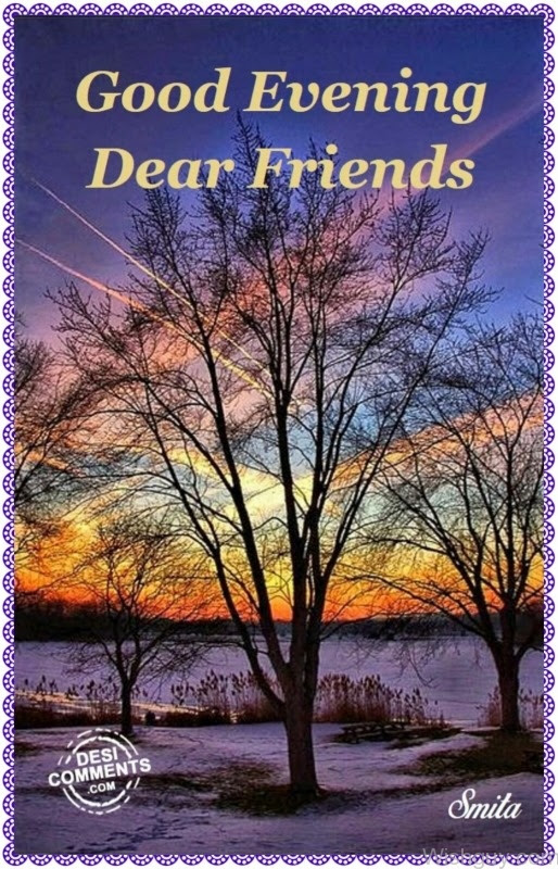 Good Evening To My Friend Wishes Greetings Pictures Wish Guy