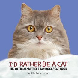 I'd Rather Be a Cat: The Official 'Better Than Dogs' Cat Book