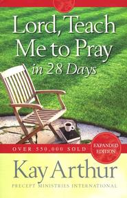 Lord, Teach Me to Pray in 28 Days, Expanded Edition   -              By: Kay Arthur