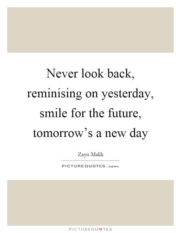 Never Look Back Reminising On Yesterday Smile For The Future