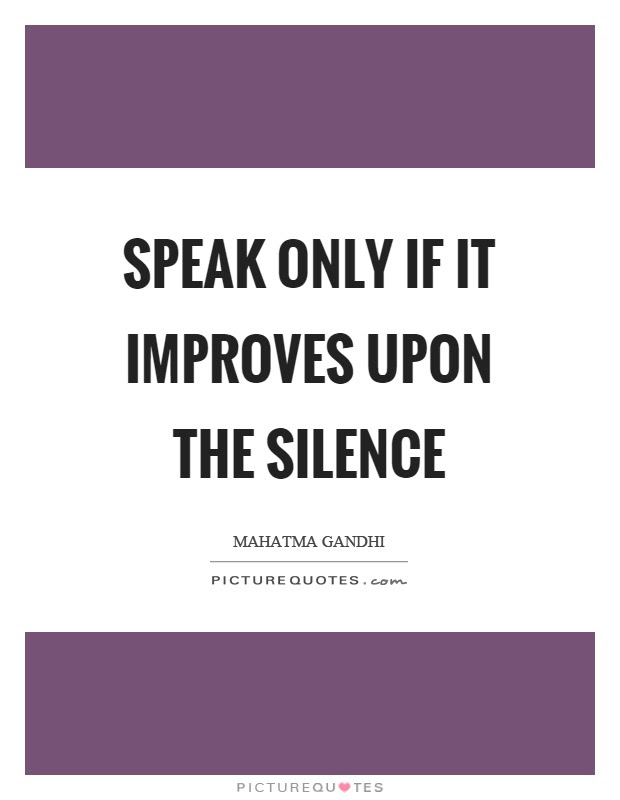 Speak Only If It Improves Upon The Silence Picture Quotes