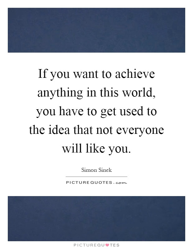 If You Want To Achieve Anything In This World You Have To Get