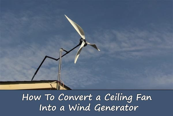 How To Turn An Old Ceiling Fan Into A Wind Turbine DIY...