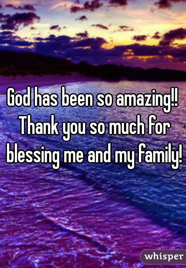 God Has Been So Amazing Thank You So Much For Blessing Me And My
