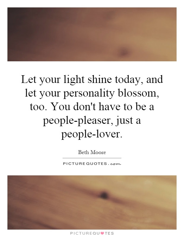 Let Your Light Shine Today And Let Your Personality Blossom