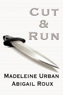 Cut & Run - Abigail Roux,Madeleine Urban