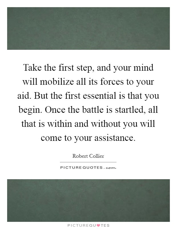 Take The First Step And Your Mind Will Mobilize All Its Forces